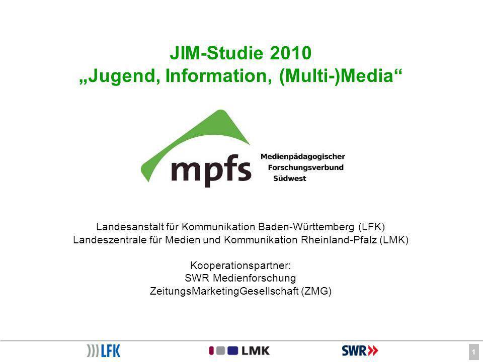 1 JIM-Studie 2010 Jugend, Information, (Multi-)Media Landesanstalt für Kommunikation Baden-Württemberg (LFK) Landeszentrale für Medien und Kommunikation Rheinland-Pfalz (LMK) Kooperationspartner: SWR Medienforschung ZeitungsMarketingGesellschaft (ZMG)