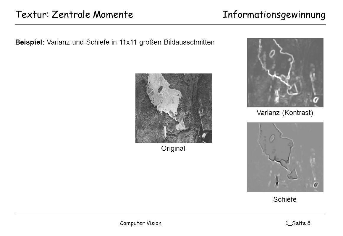 Computer Vision1_Seite 39 Textur/Form: Zweidimensionale MomenteInformationsgewinnung Zentrale Momente bis zur Ordnung 3 im Zusammenhang mit regulären Momenten: