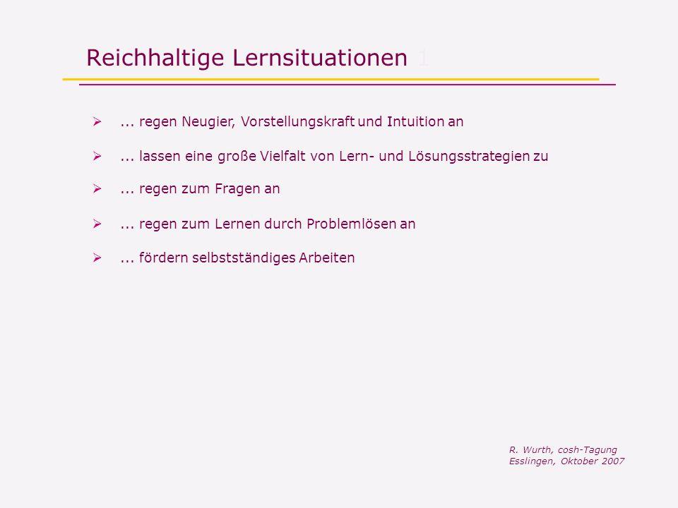Reichhaltige Lernsituationen 1... regen Neugier, Vorstellungskraft und Intuition an...