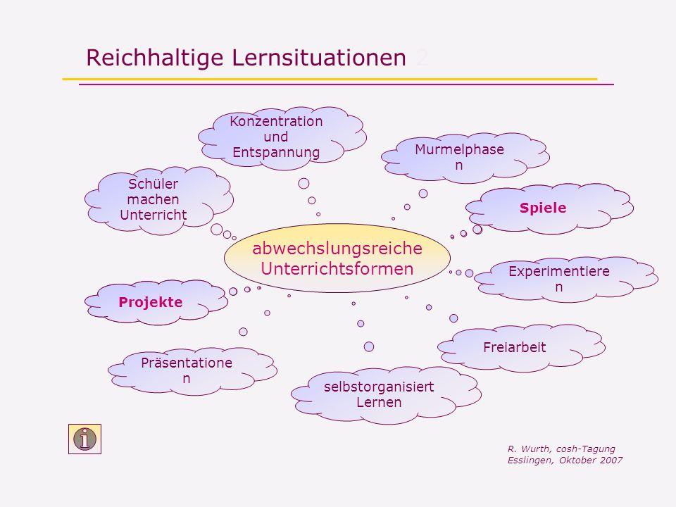 Reichhaltige Lernsituationen 2 R. Wurth, cosh-Tagung Esslingen, Oktober 2007 abwechslungsreiche Unterrichtsformen Konzentration und Entspannung selbst