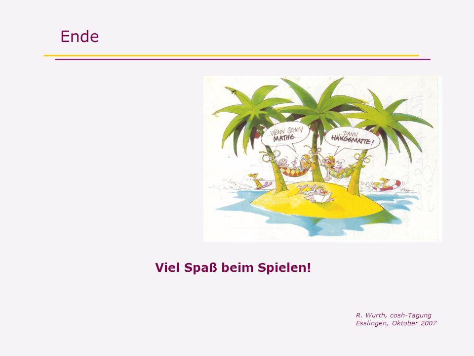 Ende Viel Spaß beim Spielen! R. Wurth, cosh-Tagung Esslingen, Oktober 2007