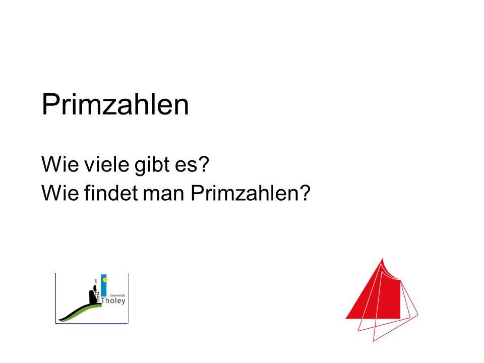 Primzahlen Wie viele gibt es? Wie findet man Primzahlen?