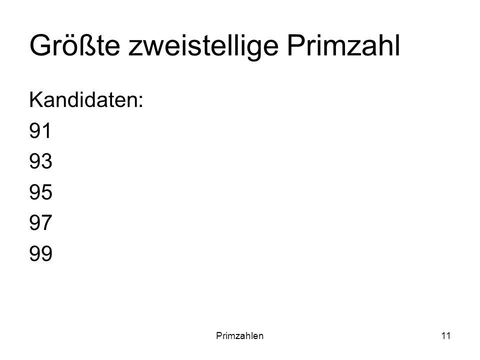 Primzahlen11 Größte zweistellige Primzahl Kandidaten: 91 93 95 97 99