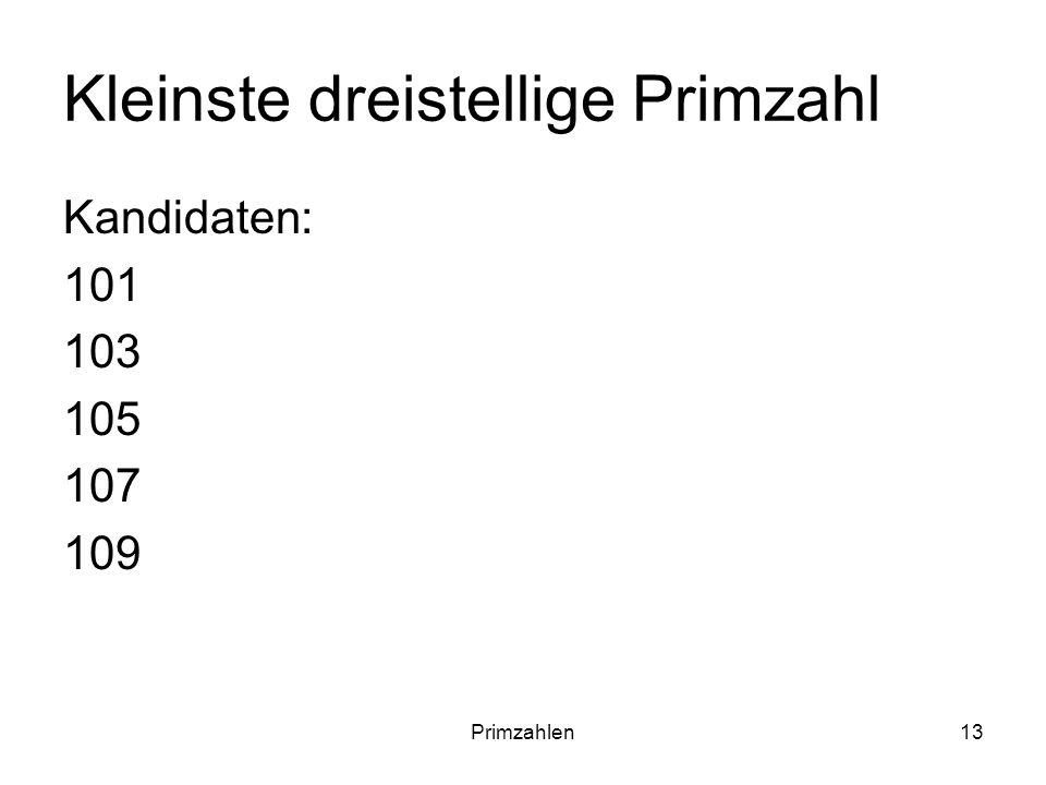 Primzahlen13 Kleinste dreistellige Primzahl Kandidaten: 101 103 105 107 109