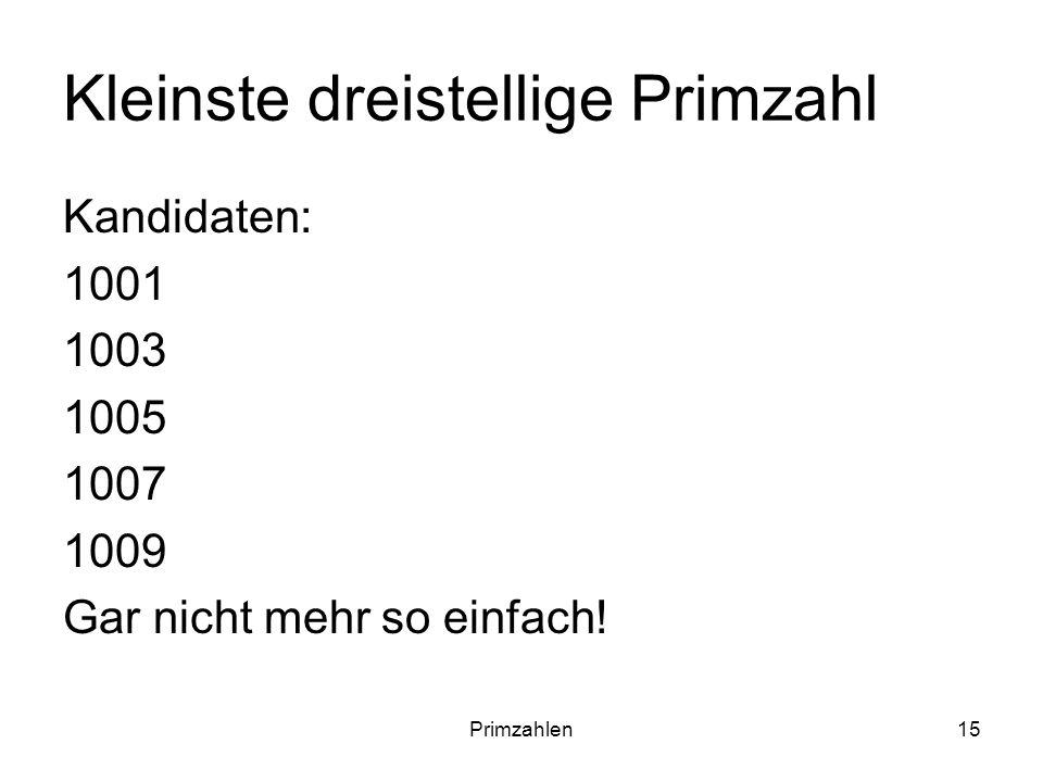 Primzahlen15 Kleinste dreistellige Primzahl Kandidaten: 1001 1003 1005 1007 1009 Gar nicht mehr so einfach!