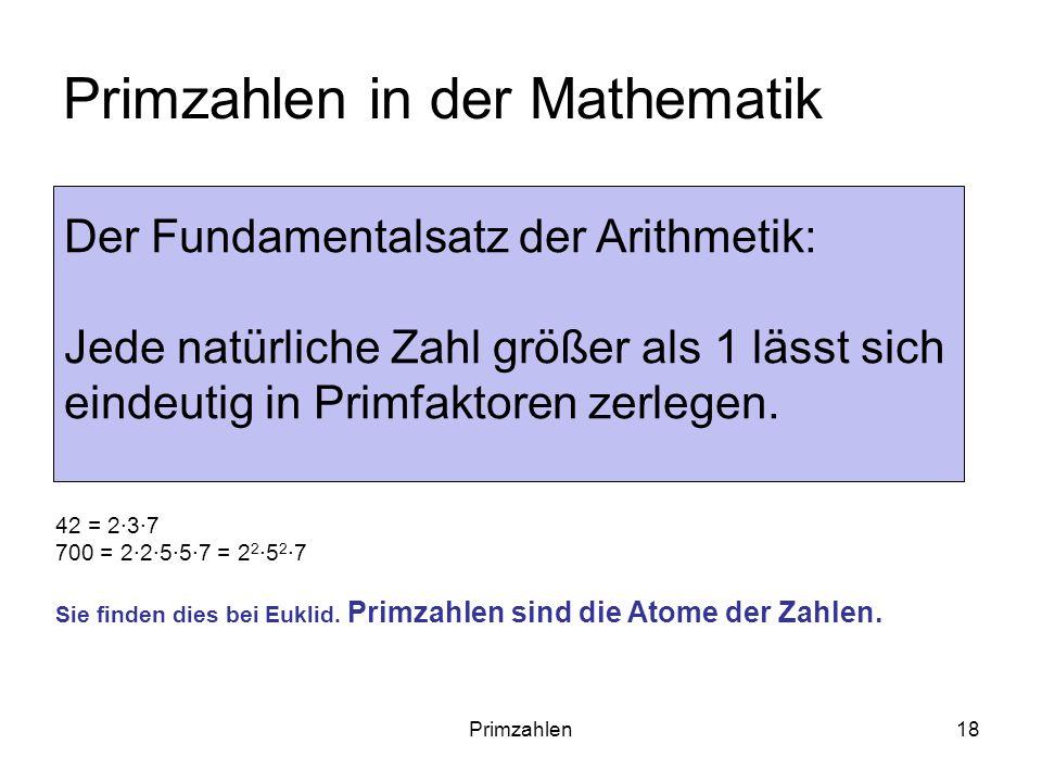 Primzahlen18 Primzahlen in der Mathematik Beispiele: 42 = 237 700 = 22557 = 2 2 5 2 7 Sie finden dies bei Euklid. Primzahlen sind die Atome der Zahlen