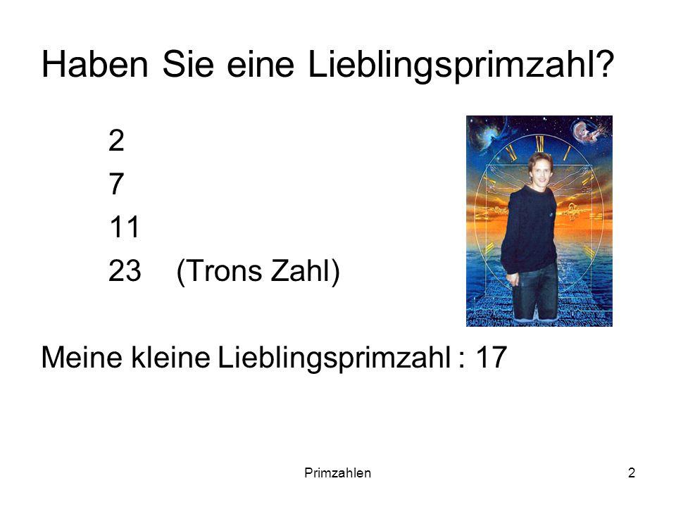 Primzahlen2 Haben Sie eine Lieblingsprimzahl? 2 7 11 23 (Trons Zahl) Meine kleine Lieblingsprimzahl : 17
