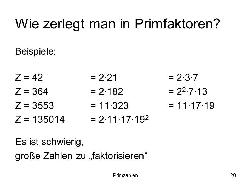 Primzahlen20 Wie zerlegt man in Primfaktoren? Beispiele: Z = 42= 221 = 237 Z = 364= 2182 = 2 2 713 Z = 3553= 11323 = 111719 Z = 135014= 2111719 2 Es i
