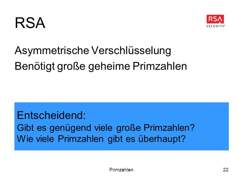 Primzahlen22 RSA Asymmetrische Verschlüsselung Benötigt große geheime Primzahlen Entscheidend: Gibt es genügend viele große Primzahlen? Wie viele Prim