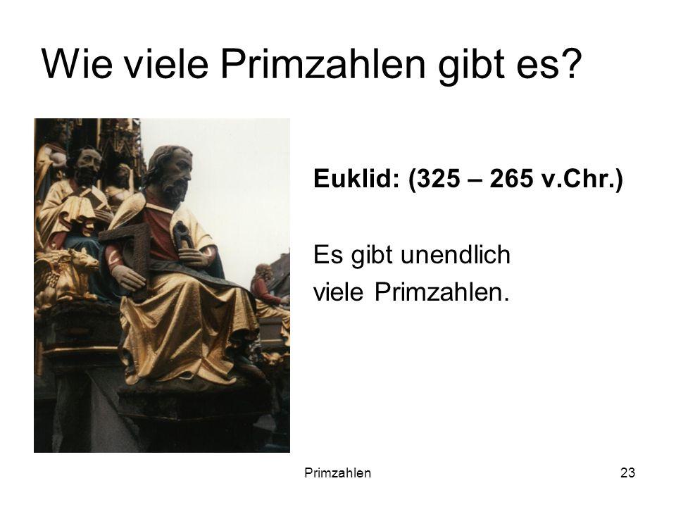 Primzahlen23 Wie viele Primzahlen gibt es? Euklid: (325 – 265 v.Chr.) Es gibt unendlich viele Primzahlen.