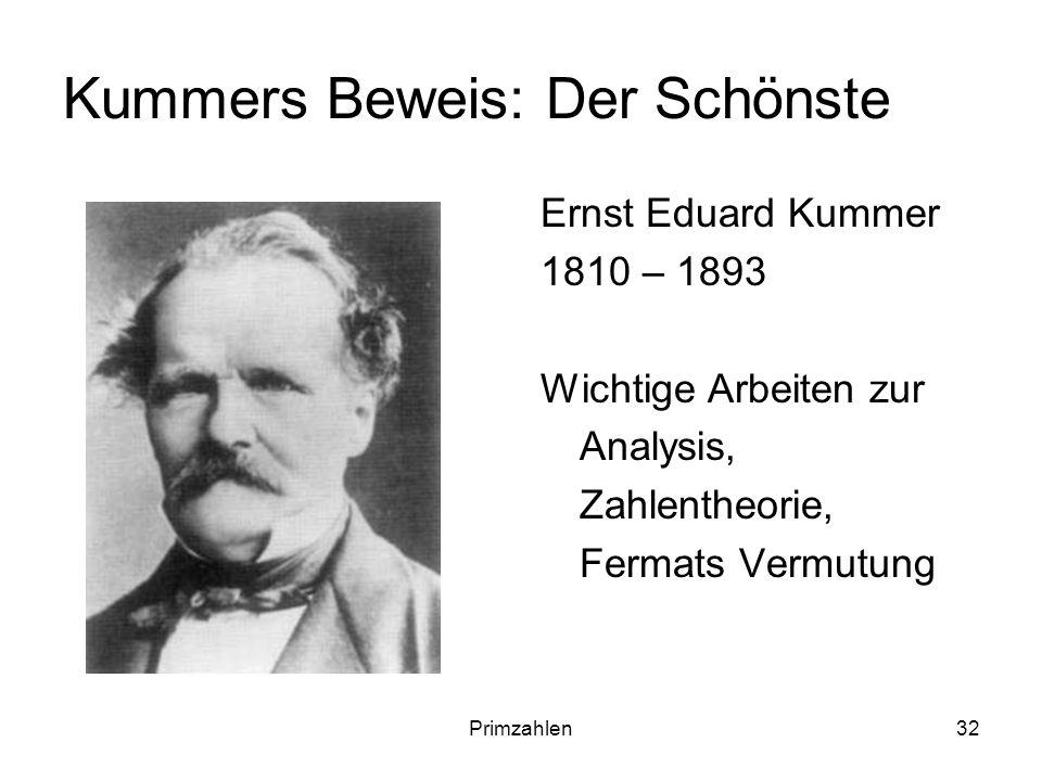 Primzahlen32 Kummers Beweis: Der Schönste Ernst Eduard Kummer 1810 – 1893 Wichtige Arbeiten zur Analysis, Zahlentheorie, Fermats Vermutung