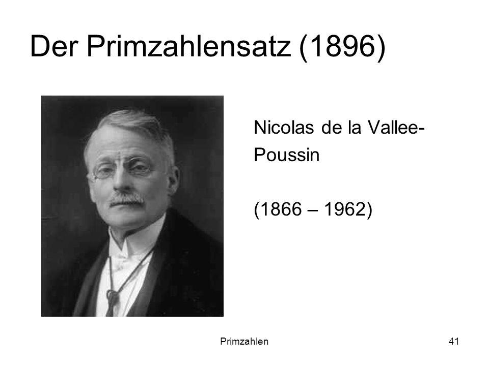 Primzahlen41 Der Primzahlensatz (1896) Nicolas de la Vallee- Poussin (1866 – 1962)