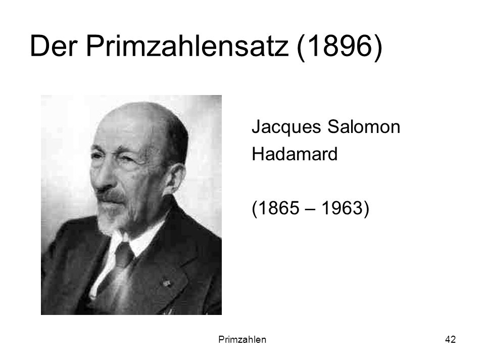 Primzahlen42 Der Primzahlensatz (1896) Jacques Salomon Hadamard (1865 – 1963)
