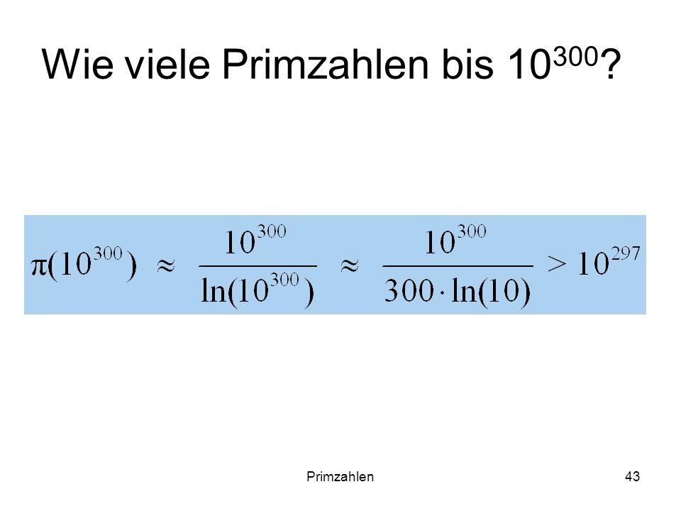 Primzahlen43 Wie viele Primzahlen bis 10 300 ?