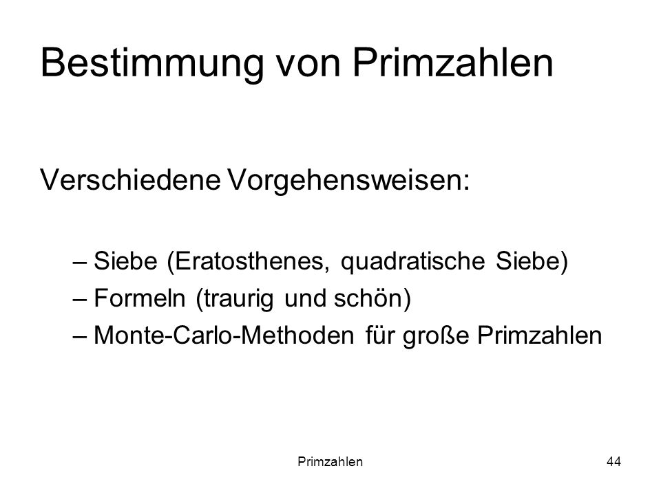 Primzahlen44 Bestimmung von Primzahlen Verschiedene Vorgehensweisen: –Siebe (Eratosthenes, quadratische Siebe) –Formeln (traurig und schön) –Monte-Car