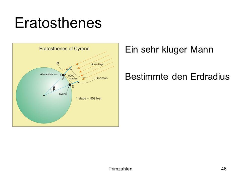Primzahlen46 Eratosthenes Ein sehr kluger Mann Bestimmte den Erdradius