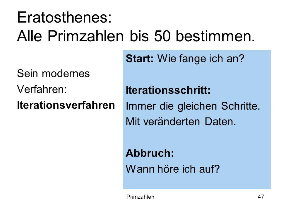 Primzahlen47 Eratosthenes: Alle Primzahlen bis 50 bestimmen. Sein modernes Verfahren: Iterationsverfahren Start: Wie fange ich an? Iterationsschritt: