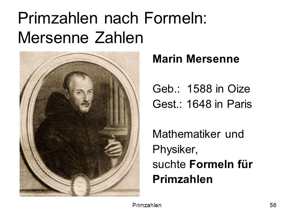 Primzahlen56 Primzahlen nach Formeln: Mersenne Zahlen Marin Mersenne Geb.: 1588 in Oize Gest.: 1648 in Paris Mathematiker und Physiker, suchte Formeln