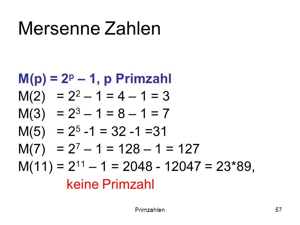 57 Mersenne Zahlen M(p) = 2 p – 1, p Primzahl M(2) = 2 2 – 1 = 4 – 1 = 3 M(3) = 2 3 – 1 = 8 – 1 = 7 M(5) = 2 5 -1 = 32 -1 =31 M(7) = 2 7 – 1 = 128 – 1
