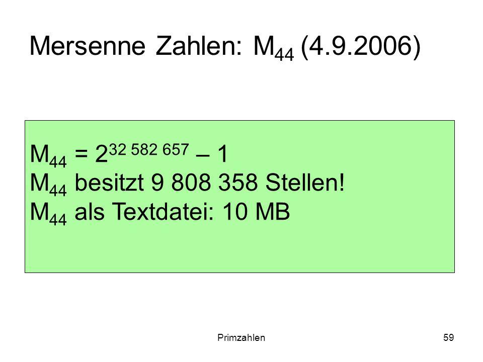 Primzahlen59 Mersenne Zahlen: M 44 (4.9.2006) M 44 = 2 32 582 657 – 1 M 44 besitzt 9 808 358 Stellen! M 44 als Textdatei: 10 MB