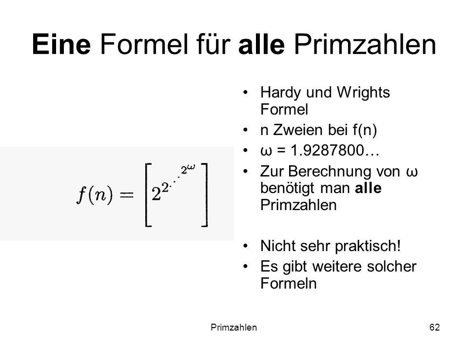 Primzahlen62 Eine Formel für alle Primzahlen Hardy und Wrights Formel n Zweien bei f(n) ω = 1.9287800… Zur Berechnung von ω benötigt man alle Primzahl