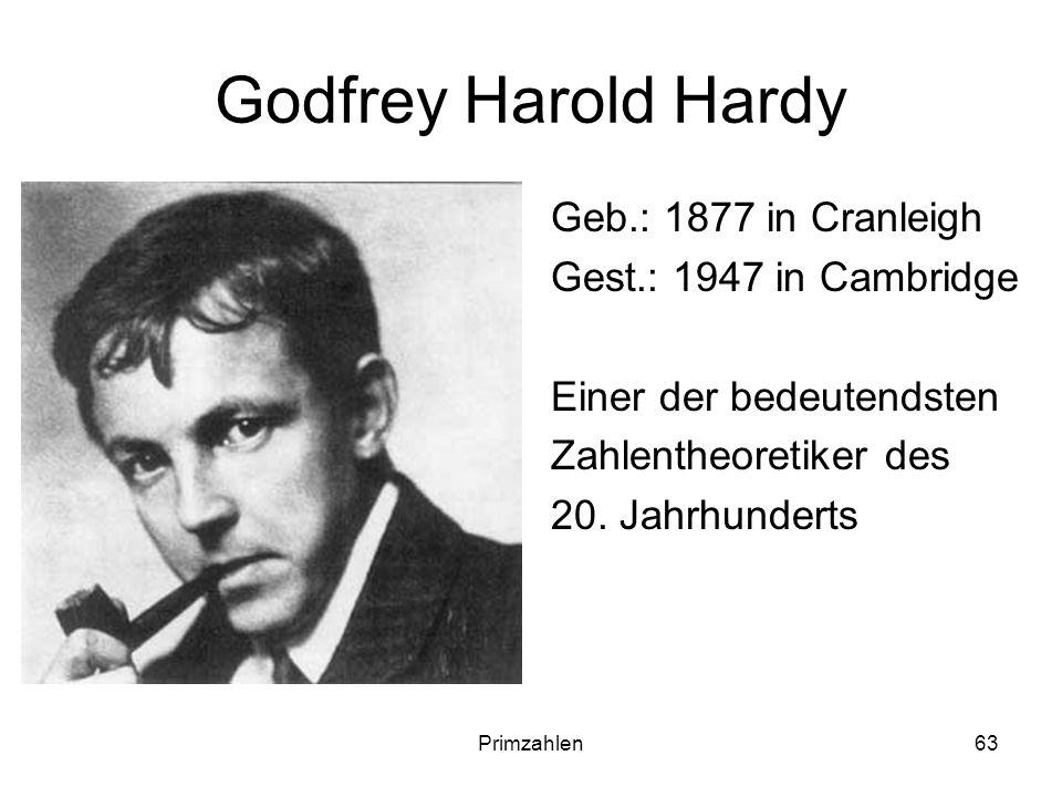Primzahlen63 Godfrey Harold Hardy Geb.: 1877 in Cranleigh Gest.: 1947 in Cambridge Einer der bedeutendsten Zahlentheoretiker des 20. Jahrhunderts