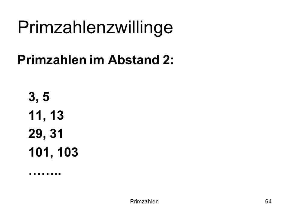 Primzahlen64 Primzahlenzwillinge Primzahlen im Abstand 2: 3, 5 11, 13 29, 31 101, 103 ……..