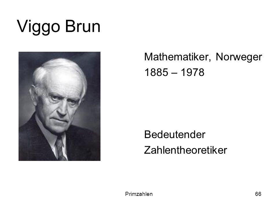 Primzahlen66 Viggo Brun Mathematiker, Norweger 1885 – 1978 Bedeutender Zahlentheoretiker