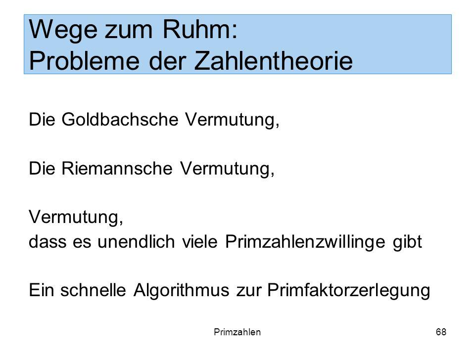 Primzahlen68 Wege zum Ruhm: Probleme der Zahlentheorie Die Goldbachsche Vermutung, Die Riemannsche Vermutung, Vermutung, dass es unendlich viele Primz