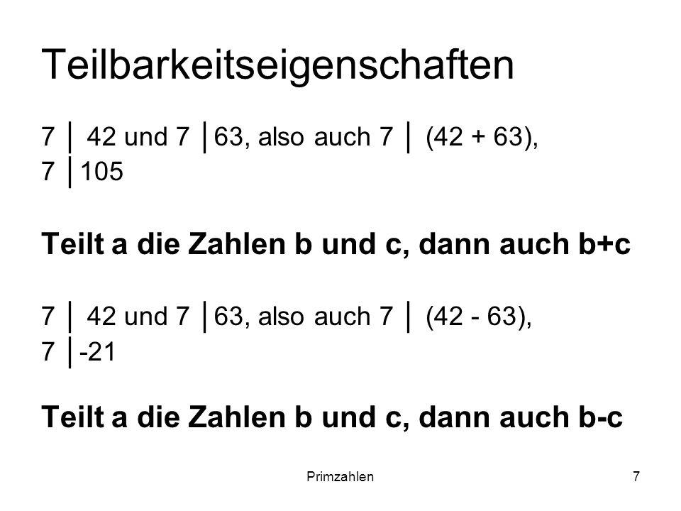 Primzahlen7 Teilbarkeitseigenschaften 7 42 und 7 63, also auch 7 (42 + 63), 7 105 Teilt a die Zahlen b und c, dann auch b+c 7 42 und 7 63, also auch 7