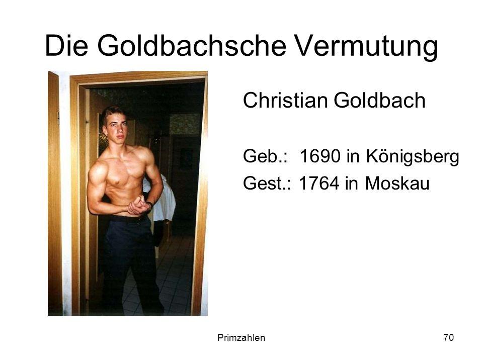 Primzahlen70 Die Goldbachsche Vermutung Christian Goldbach Geb.: 1690 in Königsberg Gest.: 1764 in Moskau