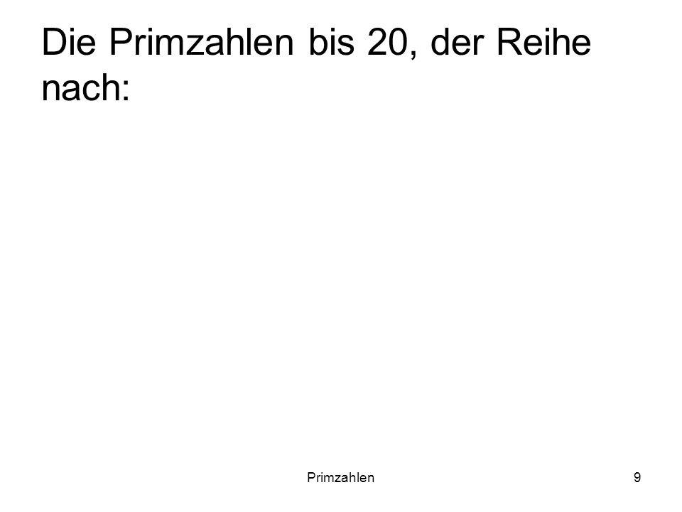Primzahlen9 Die Primzahlen bis 20, der Reihe nach: