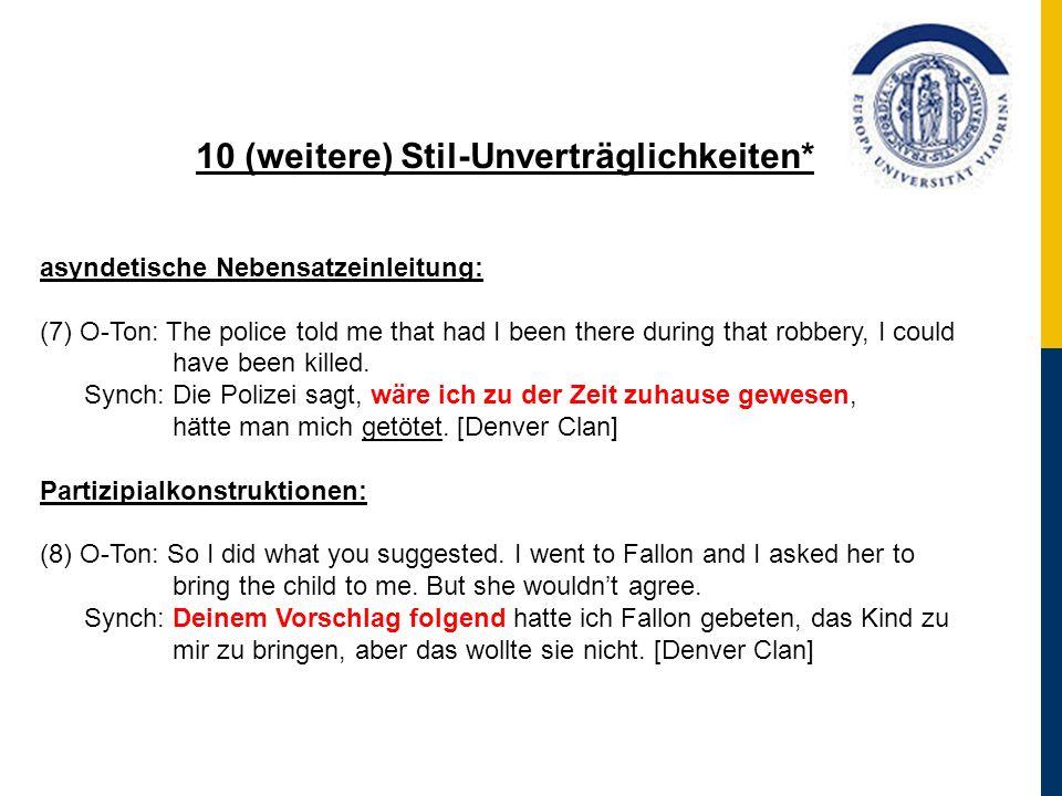 10 (weitere) Stil-Unverträglichkeiten* asyndetische Nebensatzeinleitung: (7) O-Ton: The police told me that had I been there during that robbery, I co