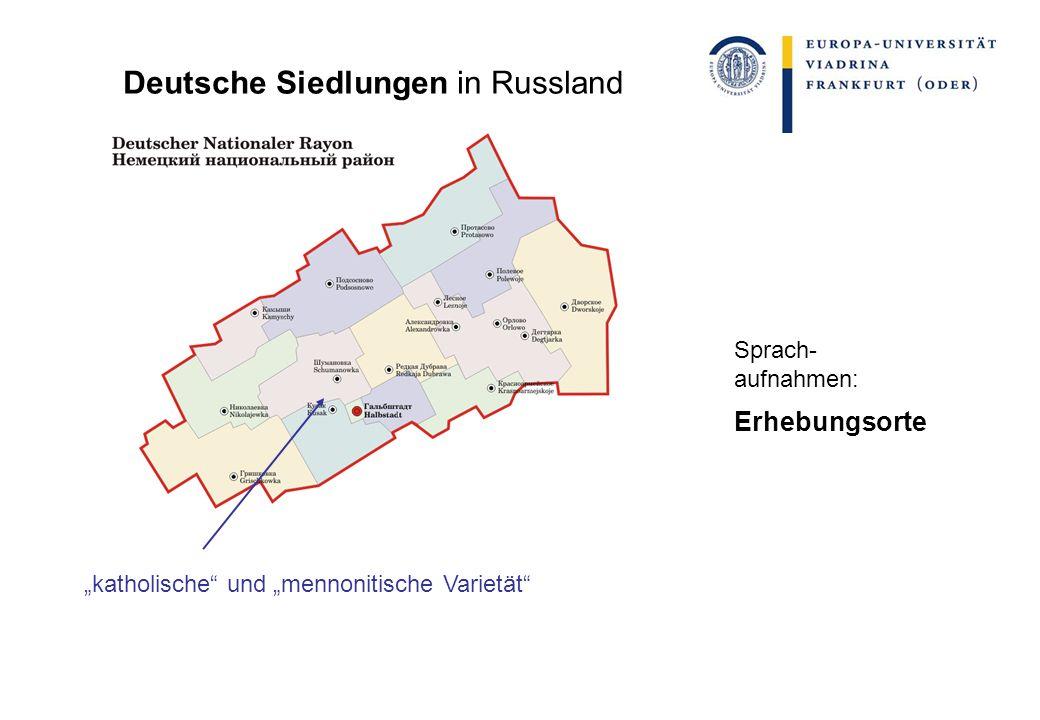 Deutsche Siedlungen in Russland katholische und mennonitische Varietät Sprach- aufnahmen: Erhebungsorte