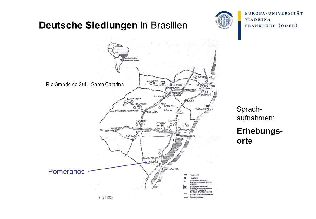 Deutsche Siedlungen in Brasilien Pomeranos Rio Grande do Sul – Santa Catarina Sprach- aufnahmen: Erhebungs- orte
