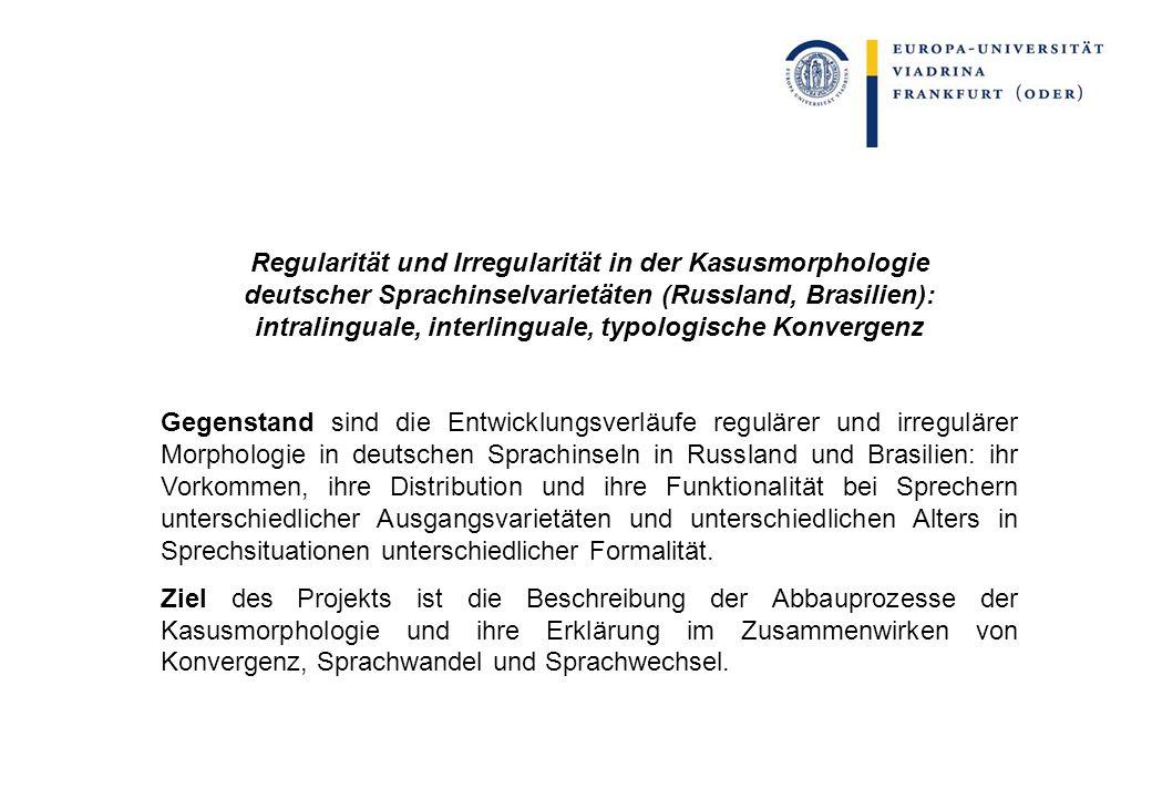 Regularität und Irregularität in der Kasusmorphologie deutscher Sprachinselvarietäten (Russland, Brasilien): intralinguale, interlinguale, typologisch