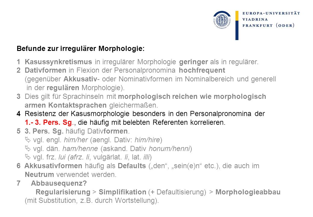 Befunde zur irregulärer Morphologie: 1 Kasussynkretismus in irregulärer Morphologie geringer als in regulärer. 2 Dativformen in Flexion der Personalpr