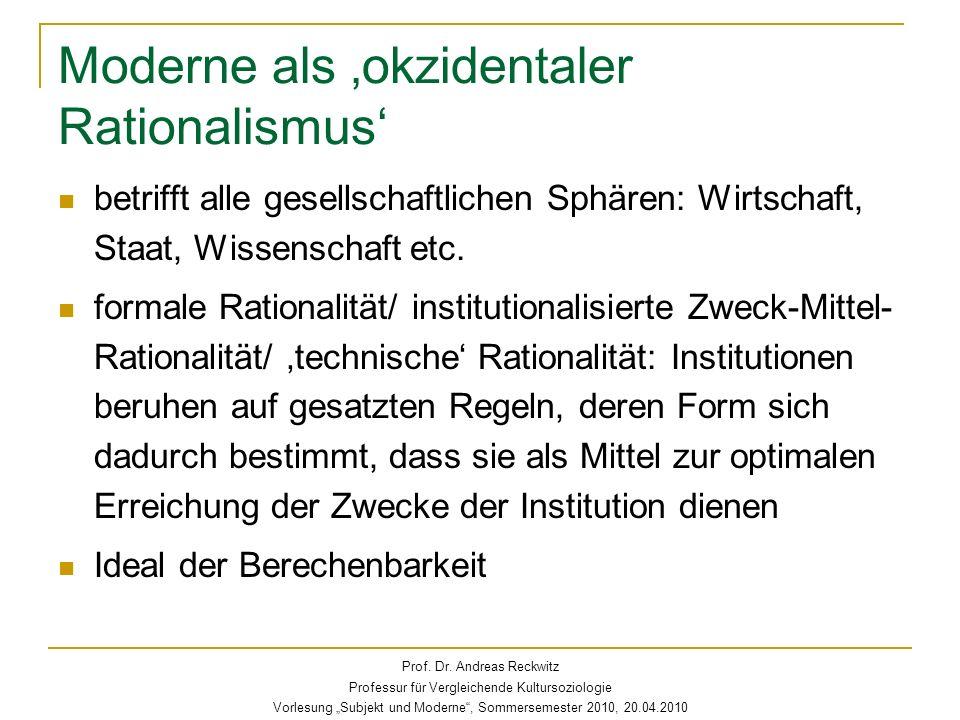 Moderne als okzidentaler Rationalismus betrifft alle gesellschaftlichen Sphären: Wirtschaft, Staat, Wissenschaft etc. formale Rationalität/ institutio