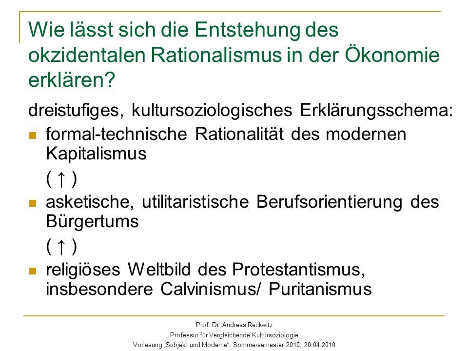 Wie lässt sich die Entstehung des okzidentalen Rationalismus in der Ökonomie erklären? dreistufiges, kultursoziologisches Erklärungsschema: formal-tec