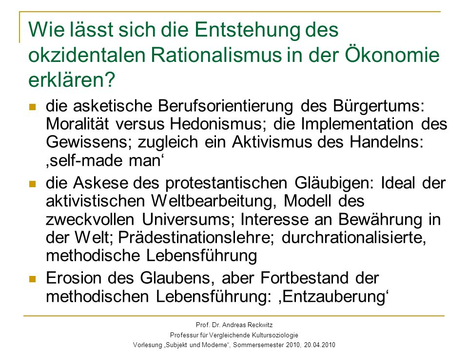 Wie lässt sich die Entstehung des okzidentalen Rationalismus in der Ökonomie erklären? die asketische Berufsorientierung des Bürgertums: Moralität ver
