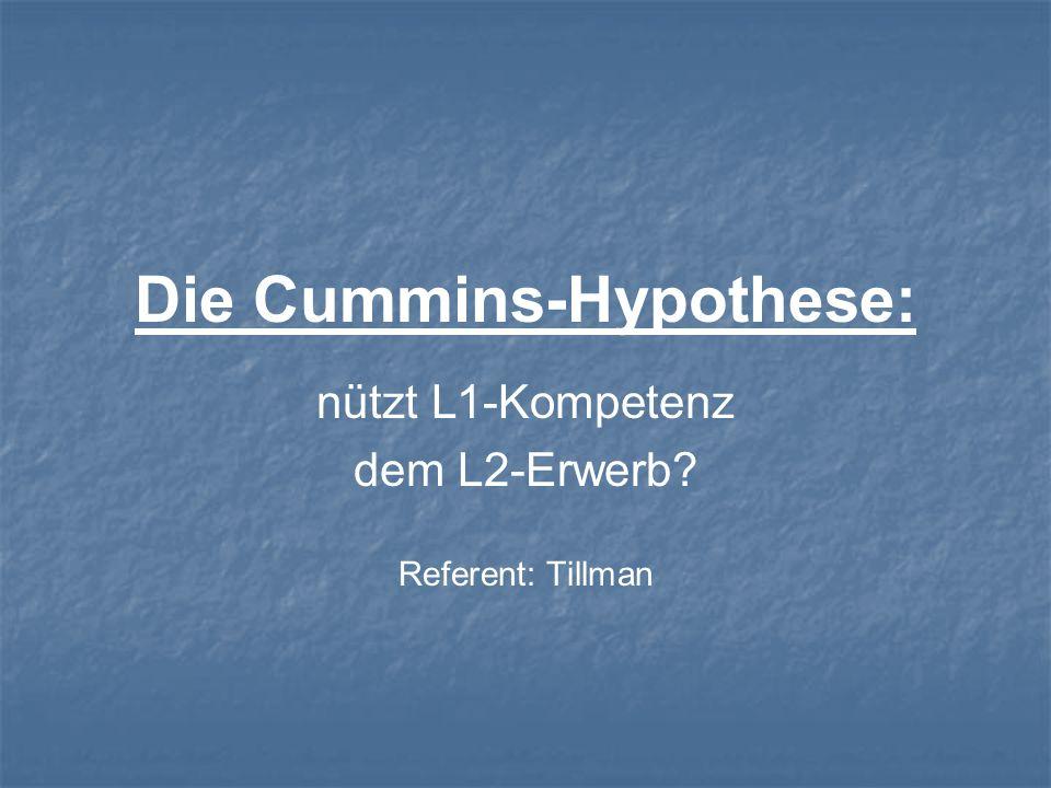 Die Cummins-Hypothese: nützt L1-Kompetenz dem L2-Erwerb? Referent: Tillman