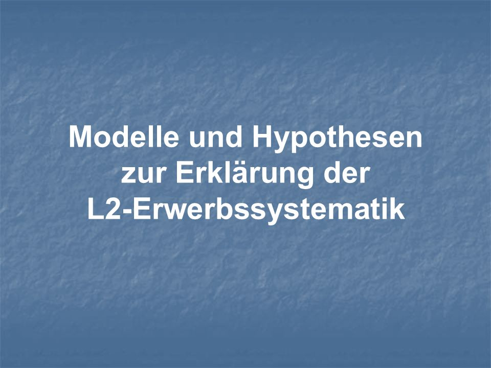 Modelle und Hypothesen zur Erklärung der L2-Erwerbssystematik