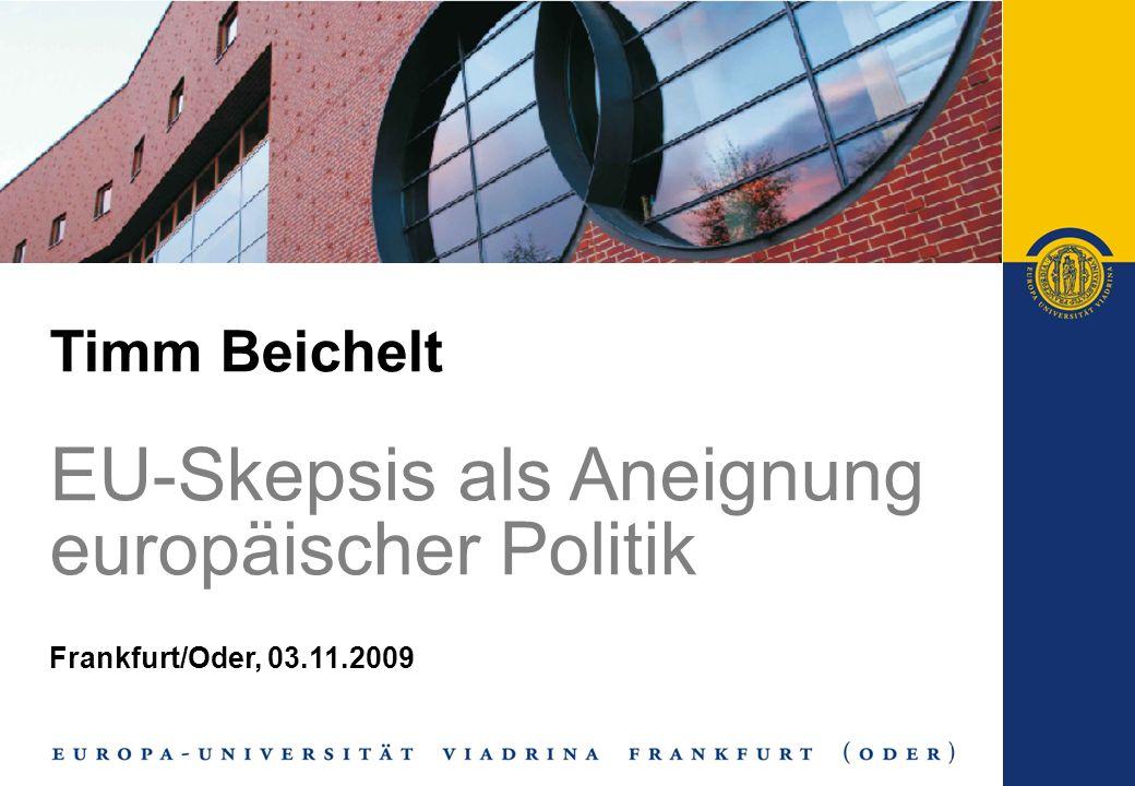 Timm Beichelt EU-Skepsis als Aneignung europäischer Politik Frankfurt/Oder, 03.11.2009