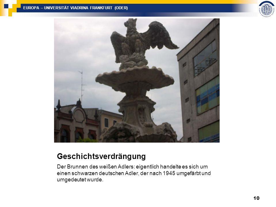 EUROPA – UNIVERSITÄT VIADRINA FRANKFURT (ODER) Geschichtsverdrängung Der Brunnen des weißen Adlers: eigentlich handelte es sich um einen schwarzen deutschen Adler, der nach 1945 umgefärbt und umgedeutet wurde.