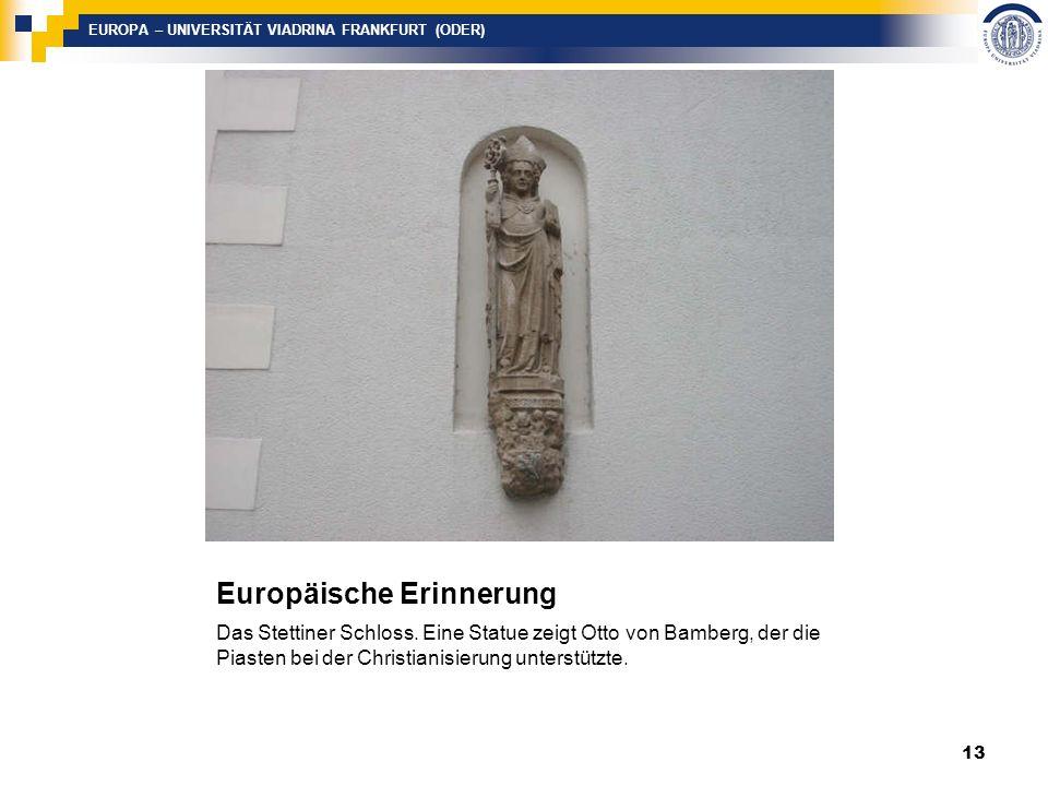 EUROPA – UNIVERSITÄT VIADRINA FRANKFURT (ODER) Europäische Erinnerung Das Stettiner Schloss.