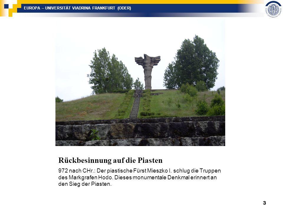 EUROPA – UNIVERSITÄT VIADRINA FRANKFURT (ODER) Rückbesinnung auf die Piasten 972 nach CHr.: Der piastische Fürst Mieszko I.