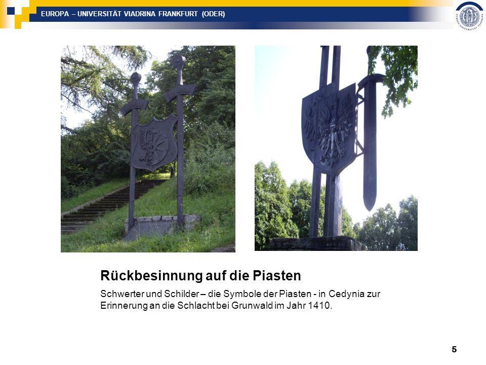 EUROPA – UNIVERSITÄT VIADRINA FRANKFURT (ODER) Rückbesinnung auf die Piasten Schwerter und Schilder – die Symbole der Piasten - in Cedynia zur Erinnerung an die Schlacht bei Grunwald im Jahr 1410.