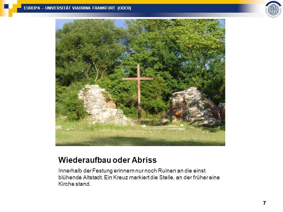 EUROPA – UNIVERSITÄT VIADRINA FRANKFURT (ODER) Wiederaufbau oder Abriss Innerhalb der Festung erinnern nur noch Ruinen an die einst blühende Altstadt.