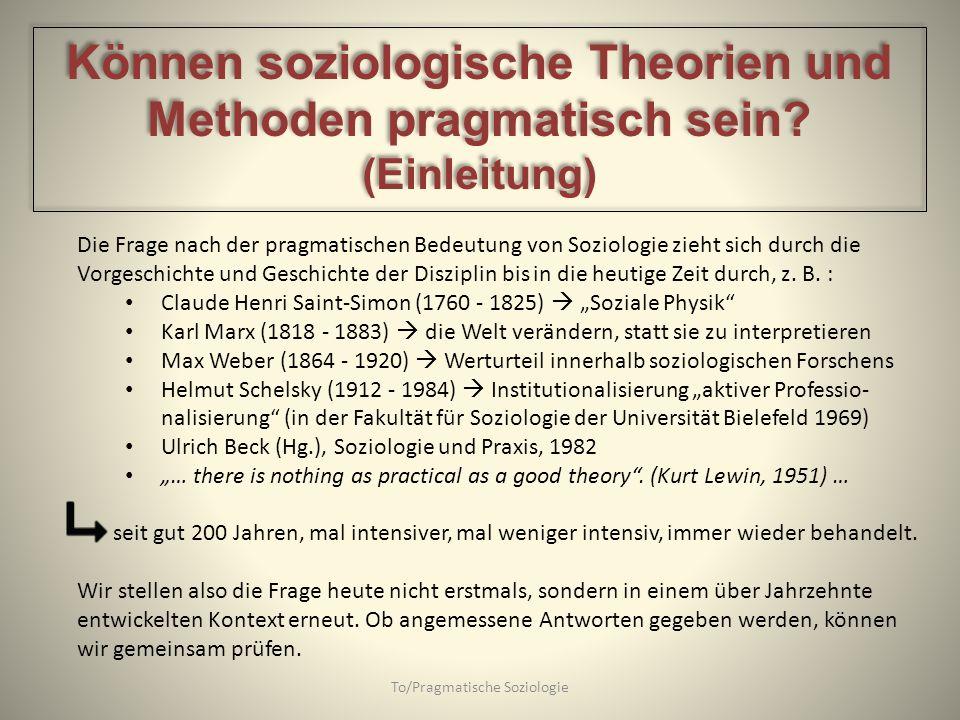 To/Pragmatische Soziologie Die Frage nach der pragmatischen Bedeutung von Soziologie zieht sich durch die Vorgeschichte und Geschichte der Disziplin b