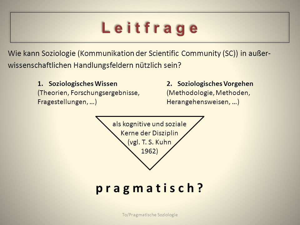 Wie kann Soziologie (Kommunikation der Scientific Community (SC)) in außer- wissenschaftlichen Handlungsfeldern nützlich sein? To/Pragmatische Soziolo